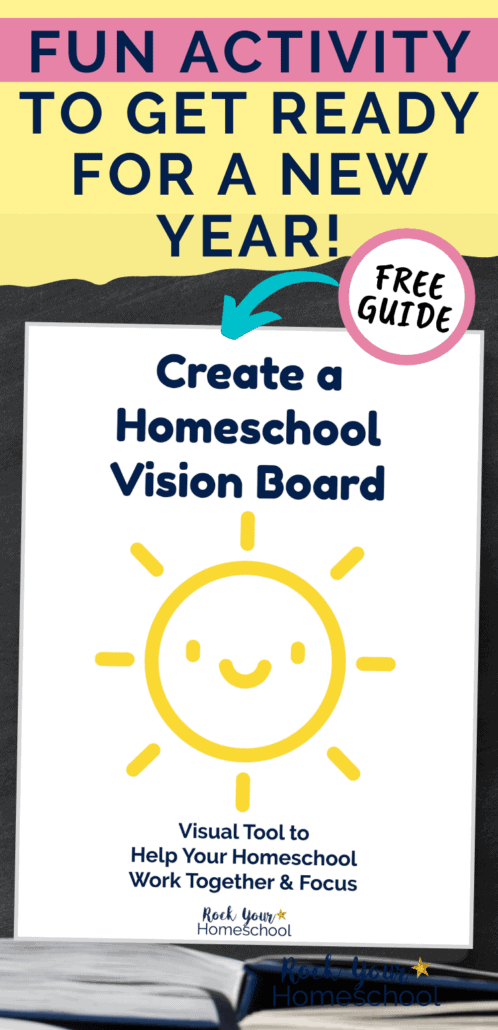 Cover of Create a Homeschool Vision Board with smiling yellow sun on black chalkboard background books to feature how this free printable guide with tips & ideas on how to enjoy this creative homeschool project with all ages for focus & motivation