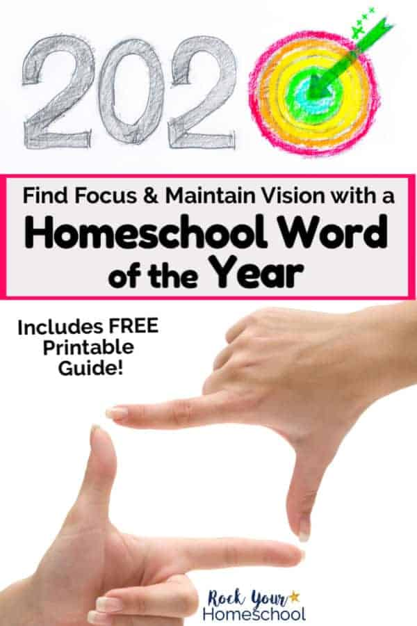 Sketch of the year 2020 with rainbow target & green arrow in center & woman's hands in shape of rectangular frame to demonstrate how using a Homeschool Word of the Year can help find focus & maintain vision