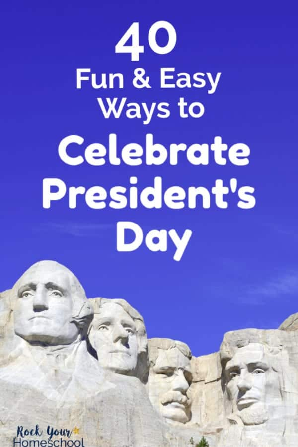 Mount Rushmore with bright blue background to feature 40 fun & easy ways to celebrate President's Day with kids