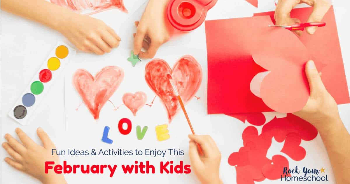 Enjoy fun ideas & activities this February with kids.