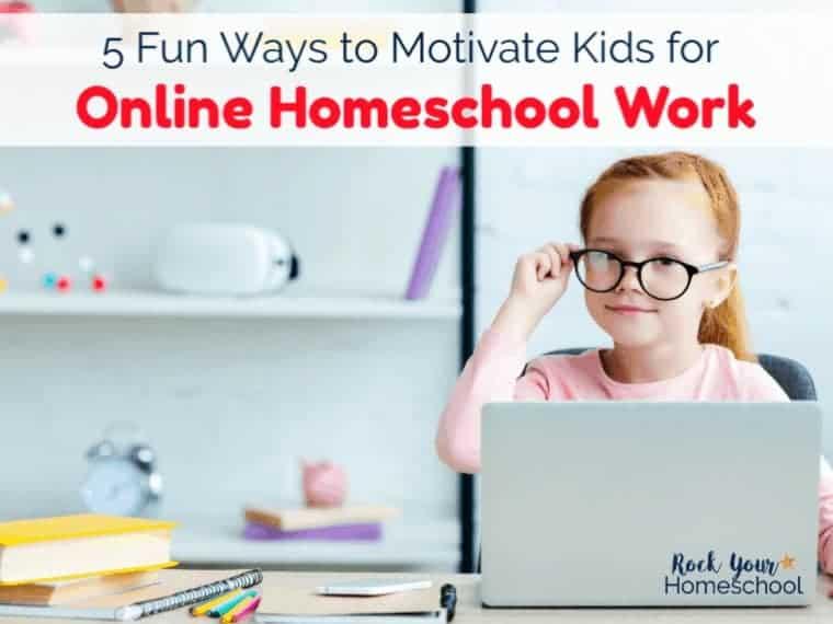 5 Fun Ways to Motivate Kids for Online Homeschool Work