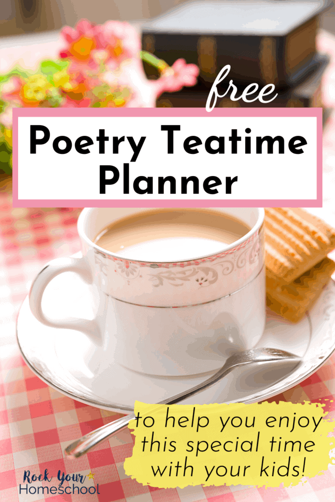 Pretty tea cup on saucer with spoon & cookies on pink gingham tablecloth with pink flowers & books in background to feature the special celebration you'll be able to enjoy with your kids using the tips, ideas, & free poetry teatime planner