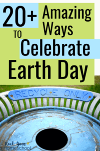 Recycle Only bin to feature one of the 20+ amazing ways to celebrate Earth Day with your kids this year