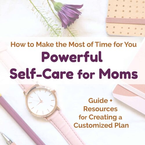 Discover how to make the most of time for you in this guide & resources for powerful self-care for moms.