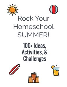Rock Your Homeschool Summer with these 100+ ideas, activities, & challneges.