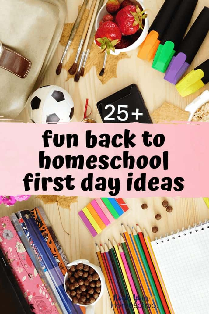 Variety of school supplies, snacks, & books to feature how you can have a special back to homeschool celebration with these 25+ fun ideas