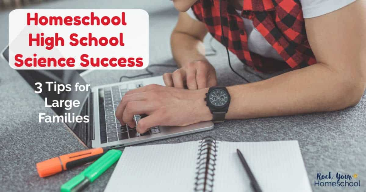 Discover how you can have homeschool high school science success, even if you have a large family, with these tips.