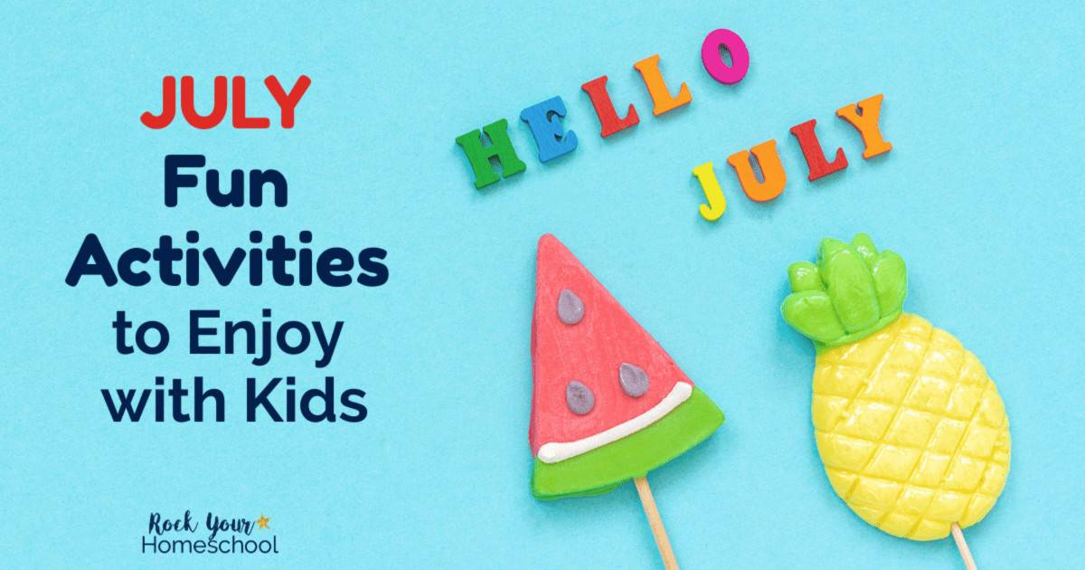 Plan and prepare for amazing summer excitement with these July fun activities you can enjoy with your kids.