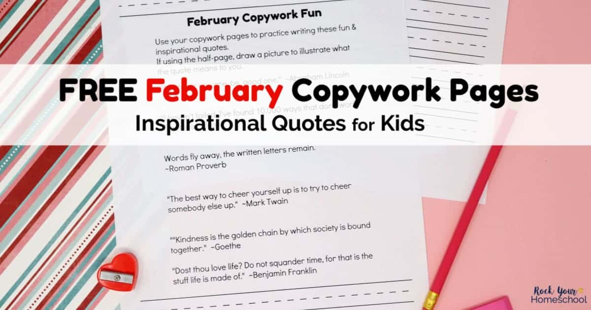 These free February Copywork Pages have inspirational quotes for kids with themes for this month.