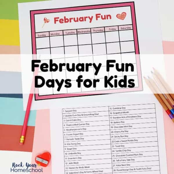 Enjoy February Fun Days for Kids with this list of ideas & free printable calendar for kids to use & customize.