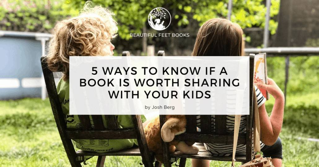 Get brilliant tips from Beautiful Feet Books for knowing what books are worth sharing with your kids.