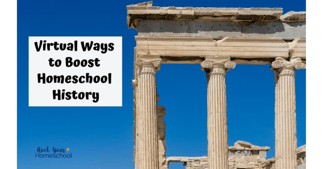 You can use virtual ways to boost homeschool history fun.