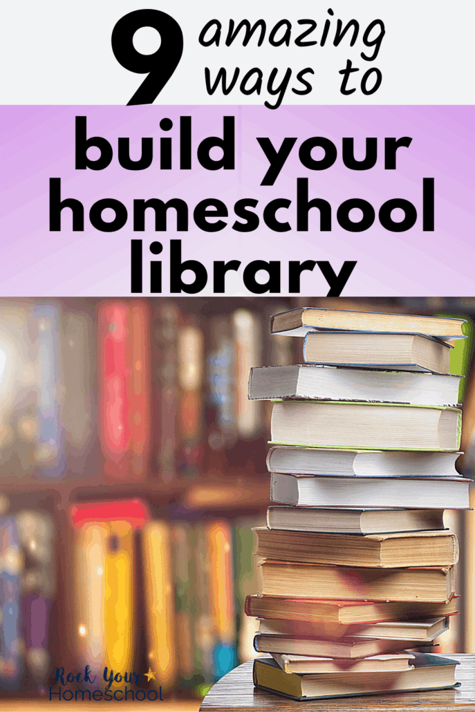 Stack of books with books in background to feature how you can use these tips & sites to help you build an amazing homeschool library