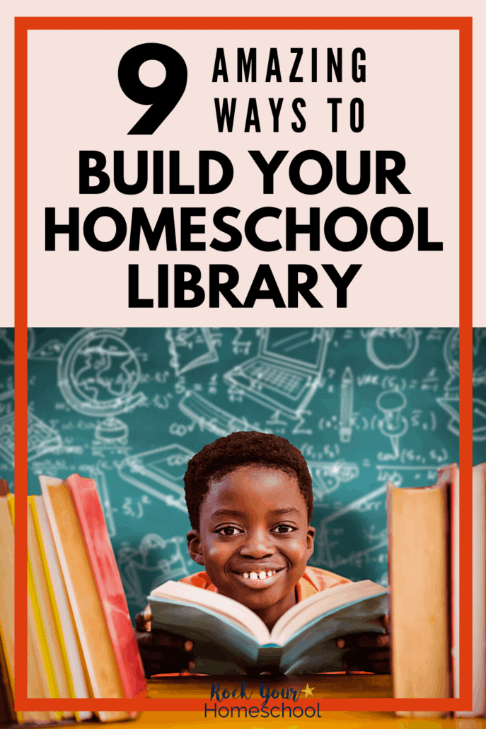 9 Amazing Ways to Build Your Homeschool Library