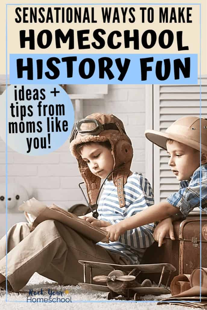 Sensational Ways to Make Homeschool History Fun