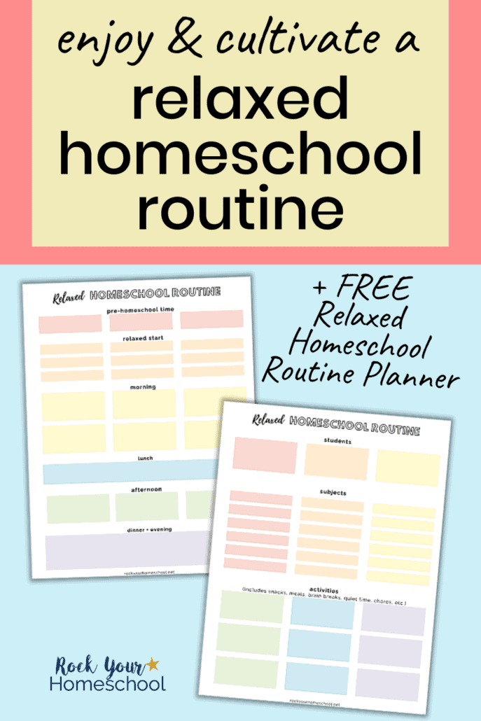 Free relaxed homeschool routine planner set to feature how you can cultivate & enjoy a relaxed homeschool routine with these fantastic ideas, tips, & resources