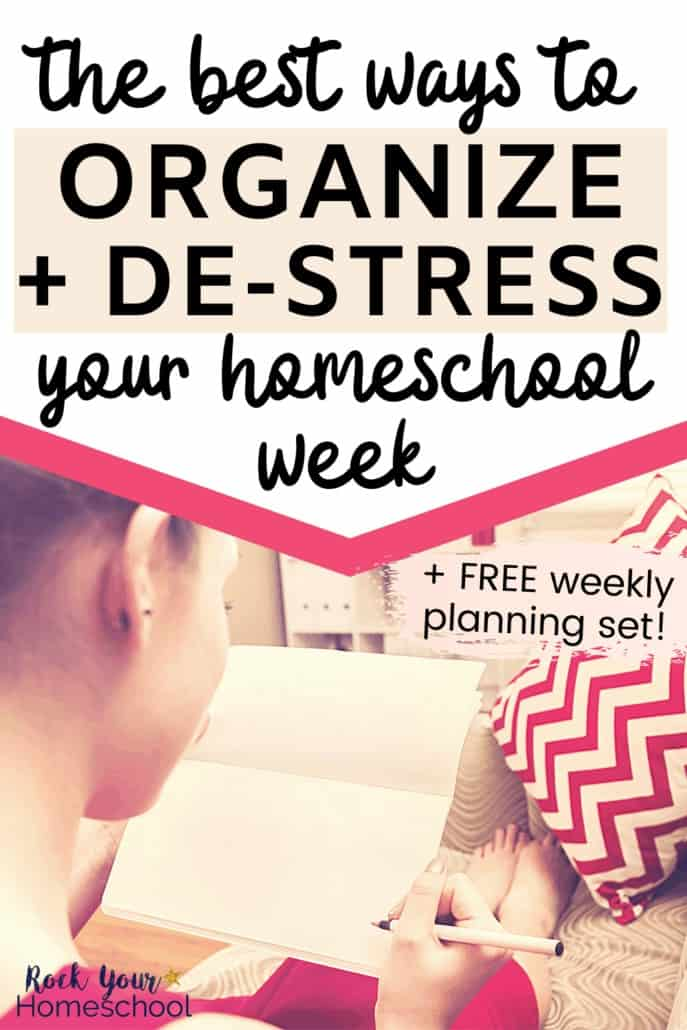 The Best Ways to Organize & De-Stress Your Homeschool Week