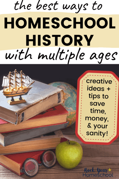 Stack of old books, glasses, toy ship, globe, & green apple to feature the best ways to homeschool history with multiple ages using these creative ideas & tips