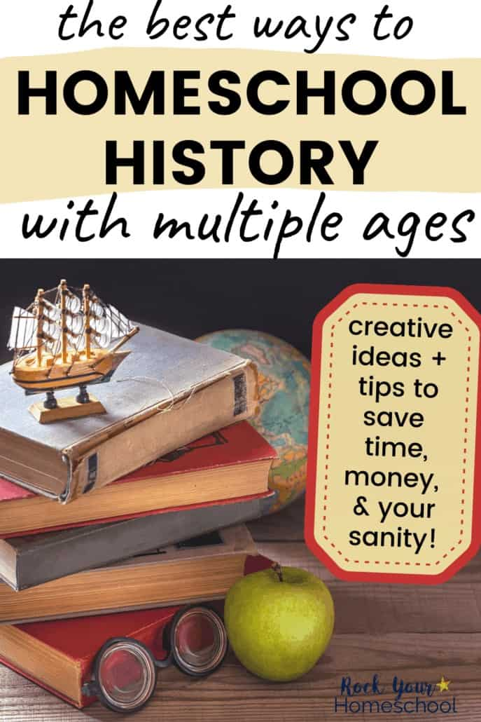The Best Ways to Homeschool History with Multiple Ages