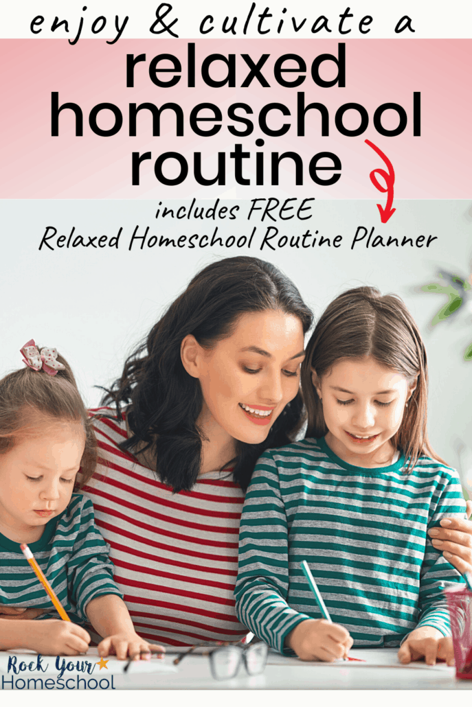 A smiling mother & her 2 daughters close as the girls do homeschool work to feature how you can cultivate and enjoy a relaxed homeschool routine with these amazing tips, ideas, & free editable planner set