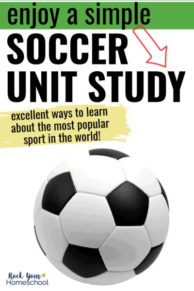 Black and white soccer ball to feature the excellent ways you can enjoy a simple soccer unit study with your kids