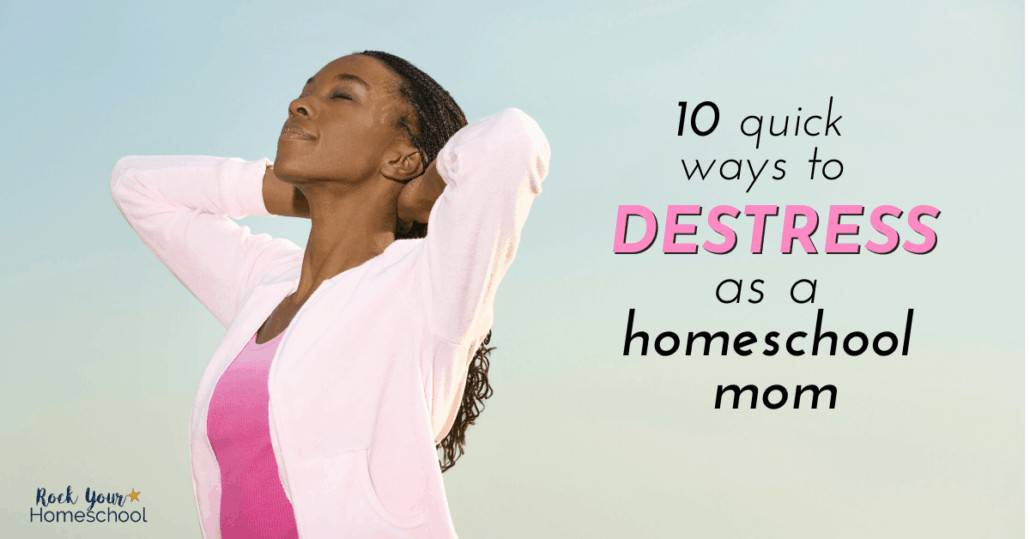 Mama, take care of you! Get 10 quick & practical tips & ideas to destress as a homeschool mom.