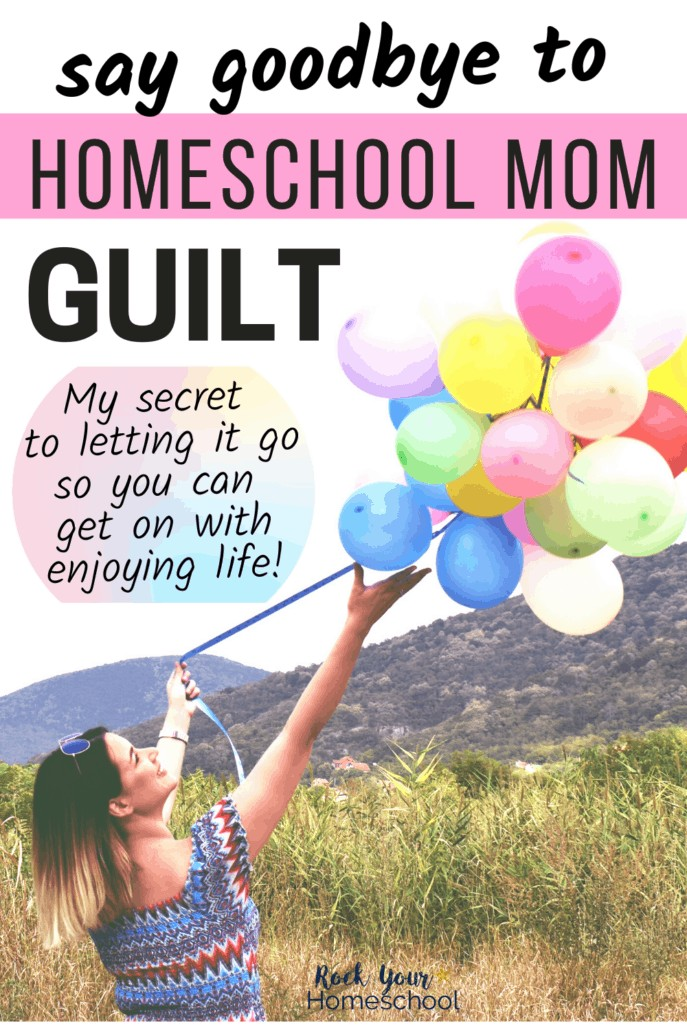 Woman smiling as she holds a colorful bunch of balloons high to feature how you can say goodbye to homeschool mom guilt with this powerful yet simple action step