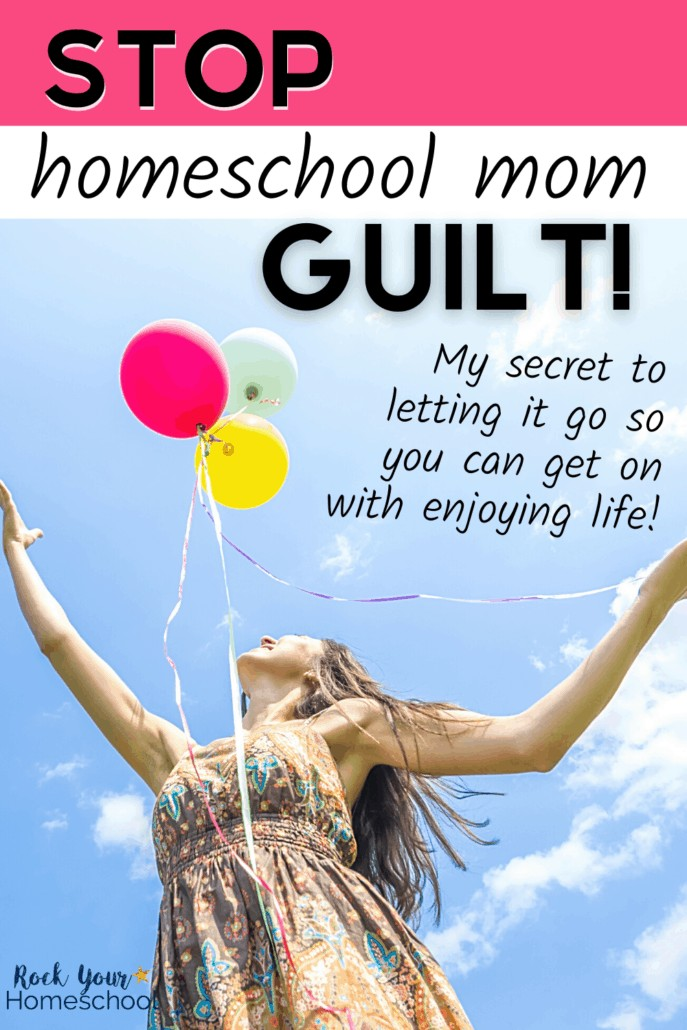 Woman looking up & smiling as she releases 2 balloons to feature how you can stop homeschool mom guilt with this simple yet powerful action step