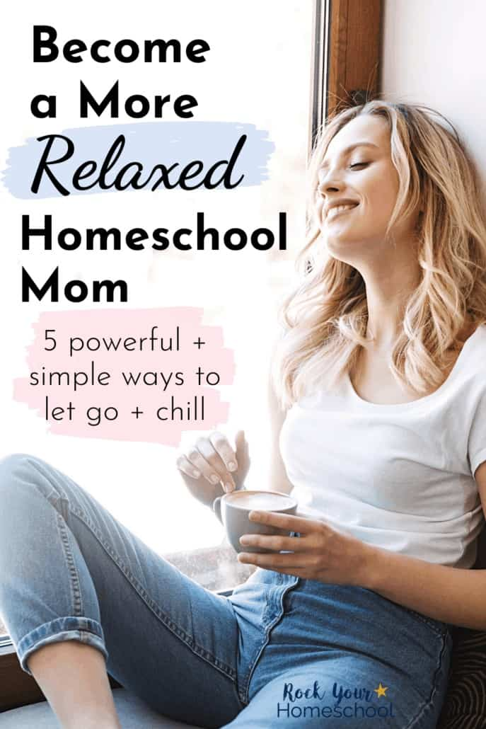 5 Powerful Yet Simple Ways to Be a More Relaxed Homeschool Mom