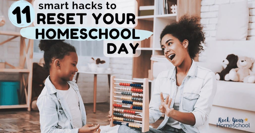 """Instead of throwing in the towel when you're having """"one of those days"""", use any of these 11 smart hacks to help you reset your homeschool day."""