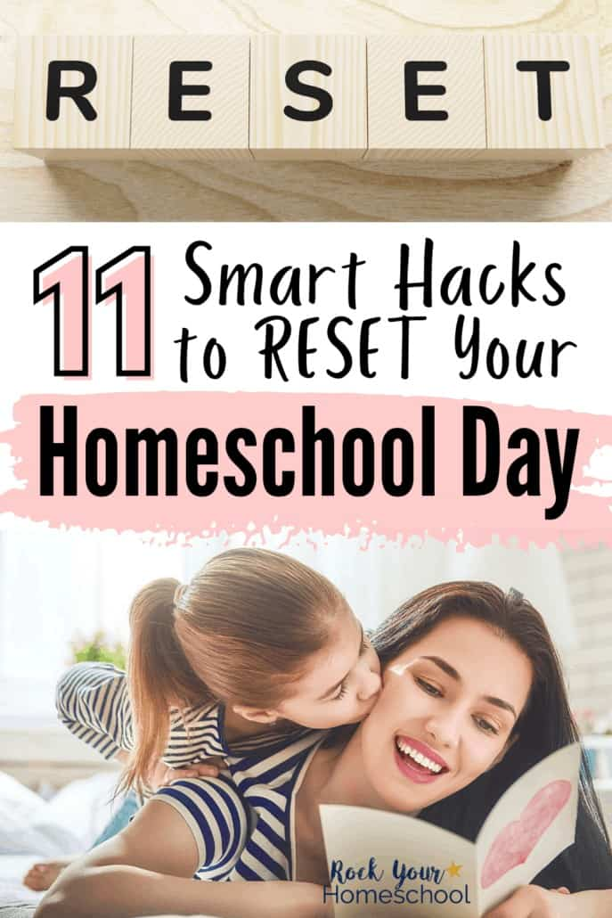 RESET in letter tiles and daughter kissing mother holding homemade card to feature how these 11 smart hacks will help you reset your homeschool day