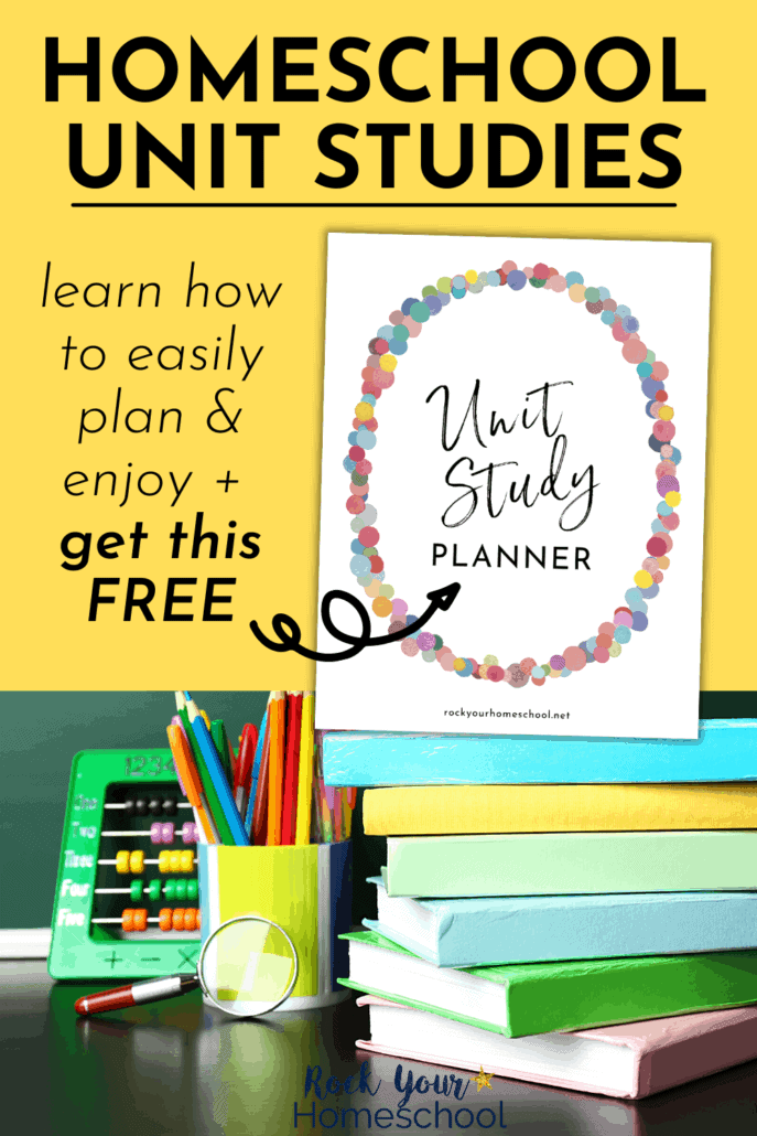 Free Homeschool Unit Study Planner and stack of books with can of pencils and abacus in front of chalkboard to feature how you can learn all about homeschool unit studies with this simple guide and more