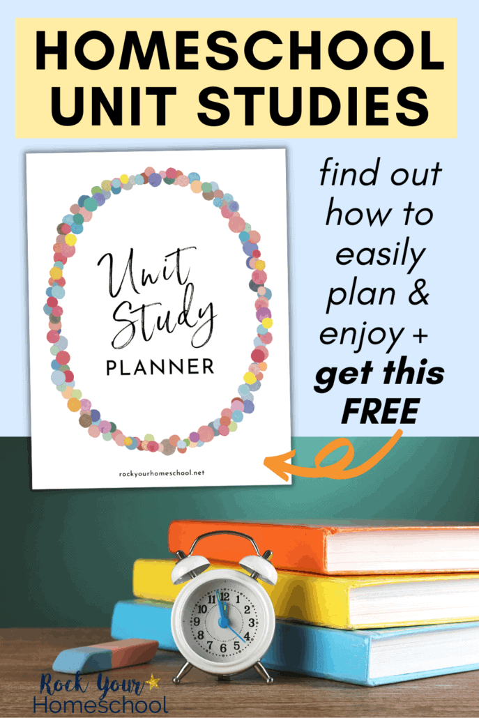 Free Unit Study Planner and stack of colorful books with erasers, pins, & alarm clock in front of chalkboard to feature how you can learn all about homeschool unit studies & how to simply plan for a successful start to this homeschool approach