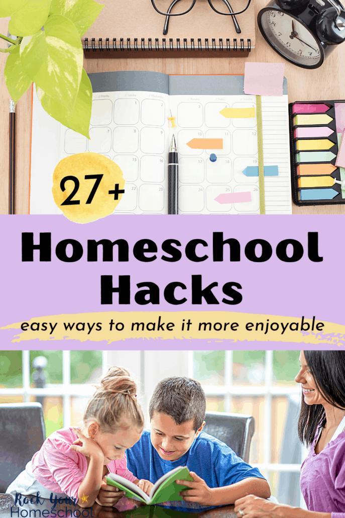 27 Homeschool Hacks to Make Your Day Easier & More Enjoyable