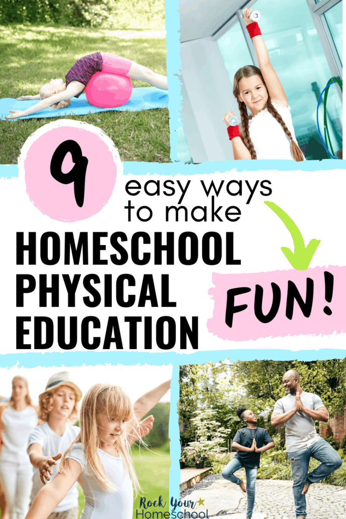 Girl using exercise ball & mat on grass, girl smiling as she lifts weights, family on balance beam, & father & daughter doing tree pose outside to feature how you can use these 9 creative homeschool physical education ideas to make it fun for all