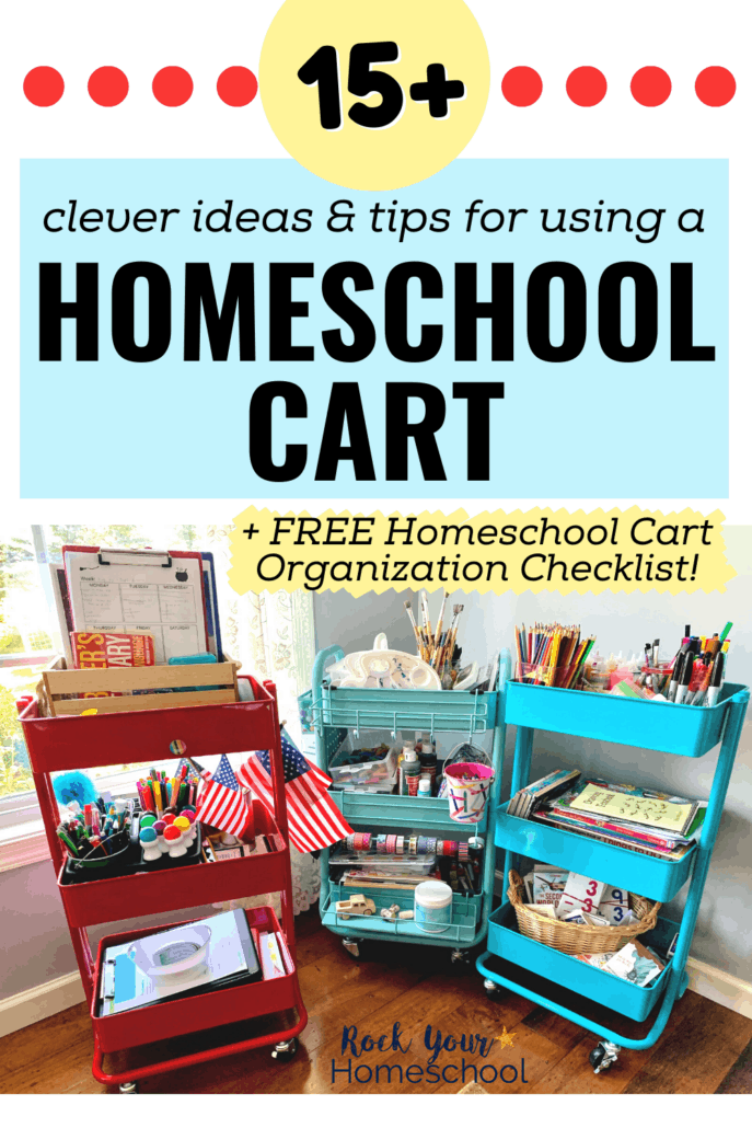 3 rolling carts with homeschool supplies to feature how you can use these 15+ tips and ideas plus free printables to enjoy the benefits of these simple yet powerful tools for homeschooling
